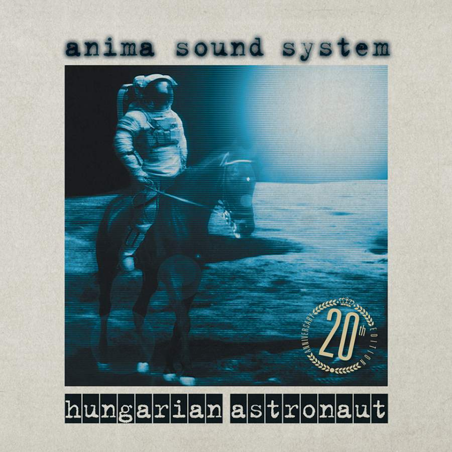 Anima Sound System - Hungarian Astronaut 20th jubileumi kiadás